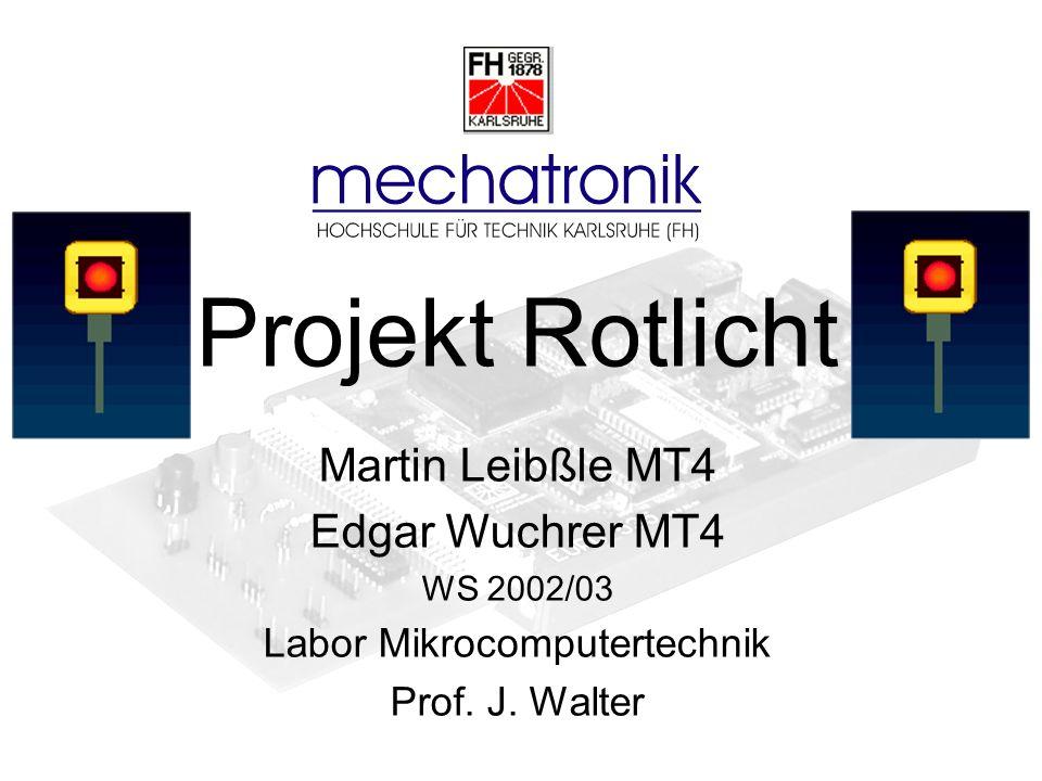 Projekt Rotlicht Martin Leibßle MT4 Edgar Wuchrer MT4 WS 2002/03 Labor Mikrocomputertechnik Prof. J. Walter