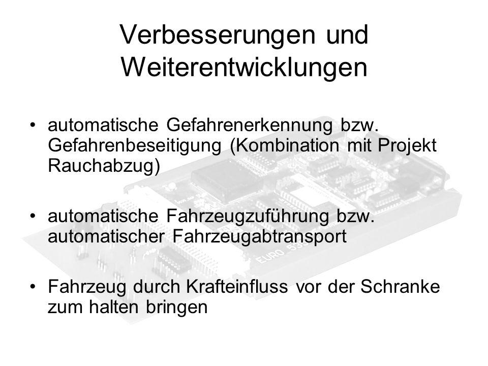 Verbesserungen und Weiterentwicklungen automatische Gefahrenerkennung bzw. Gefahrenbeseitigung (Kombination mit Projekt Rauchabzug) automatische Fahrz