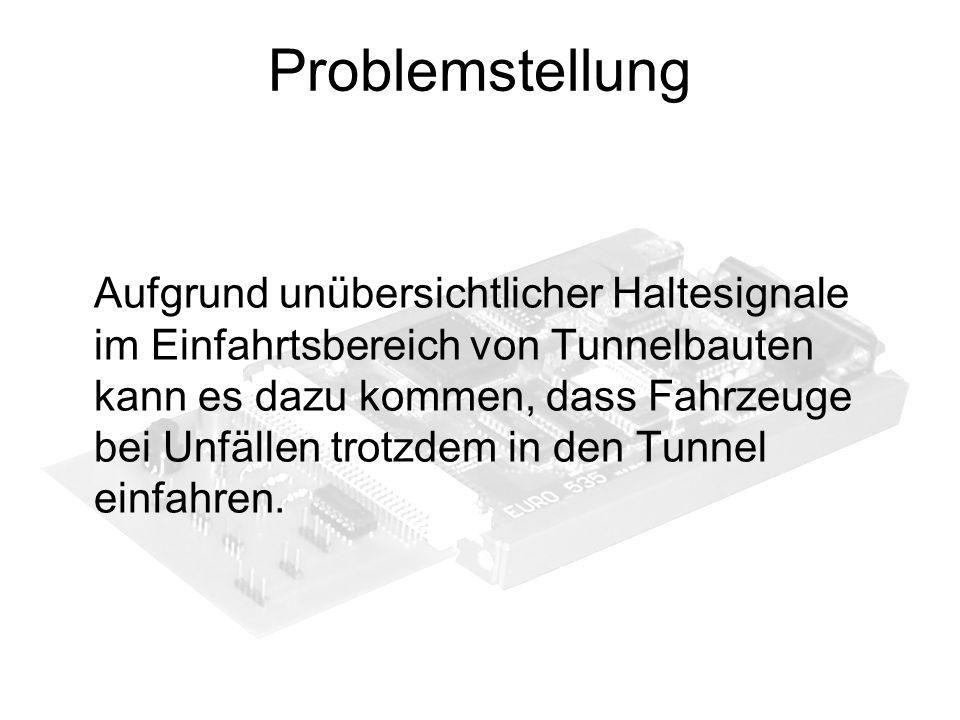 Problemstellung Aufgrund unübersichtlicher Haltesignale im Einfahrtsbereich von Tunnelbauten kann es dazu kommen, dass Fahrzeuge bei Unfällen trotzdem