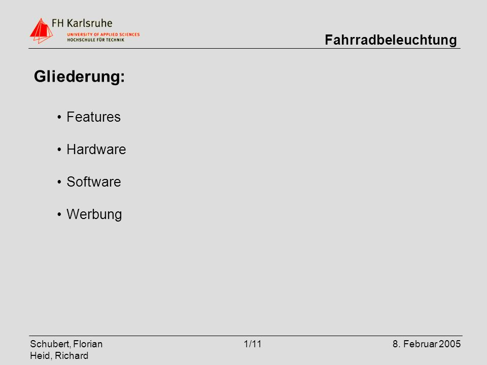 Schubert, Florian Heid, Richard 1/118. Februar 2005 Fahrradbeleuchtung Gliederung: Features Hardware Software Werbung