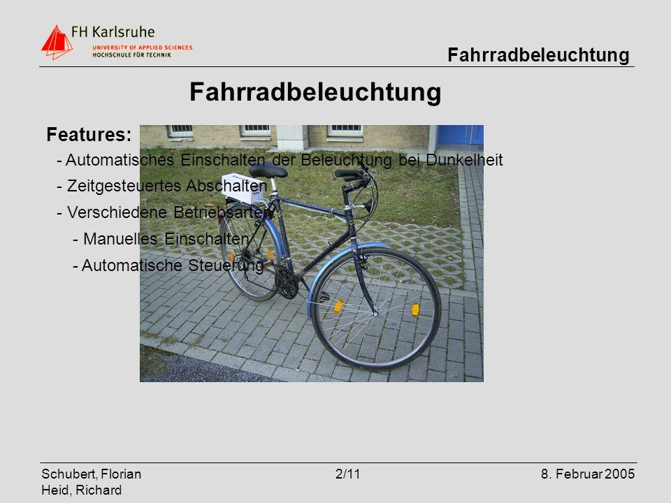 Schubert, Florian Heid, Richard 2/118. Februar 2005 Fahrradbeleuchtung Features: - Automatisches Einschalten der Beleuchtung bei Dunkelheit - Zeitgest
