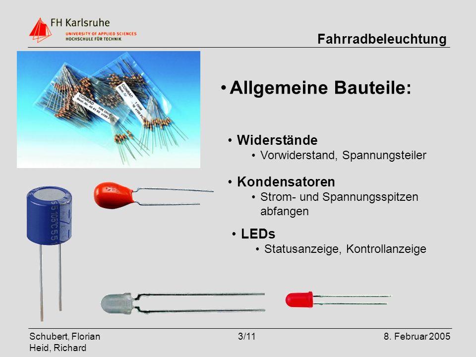 Schubert, Florian Heid, Richard 3/118. Februar 2005 Fahrradbeleuchtung Allgemeine Bauteile: Kondensatoren Strom- und Spannungsspitzen abfangen Widerst