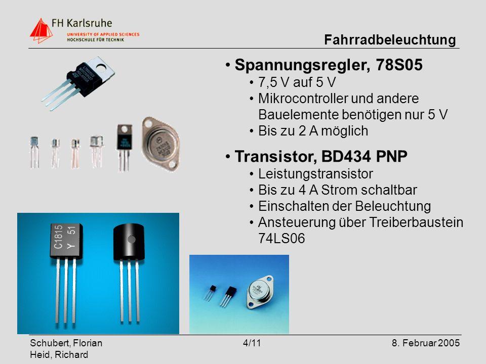 Schubert, Florian Heid, Richard 4/118. Februar 2005 Fahrradbeleuchtung Spannungsregler, 78S05 7,5 V auf 5 V Mikrocontroller und andere Bauelemente ben