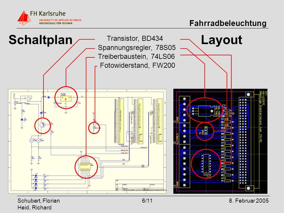 Schubert, Florian Heid, Richard 6/118. Februar 2005 Fahrradbeleuchtung LayoutSchaltplan Treiberbaustein, 74LS06 Transistor, BD434 Spannungsregler, 78S