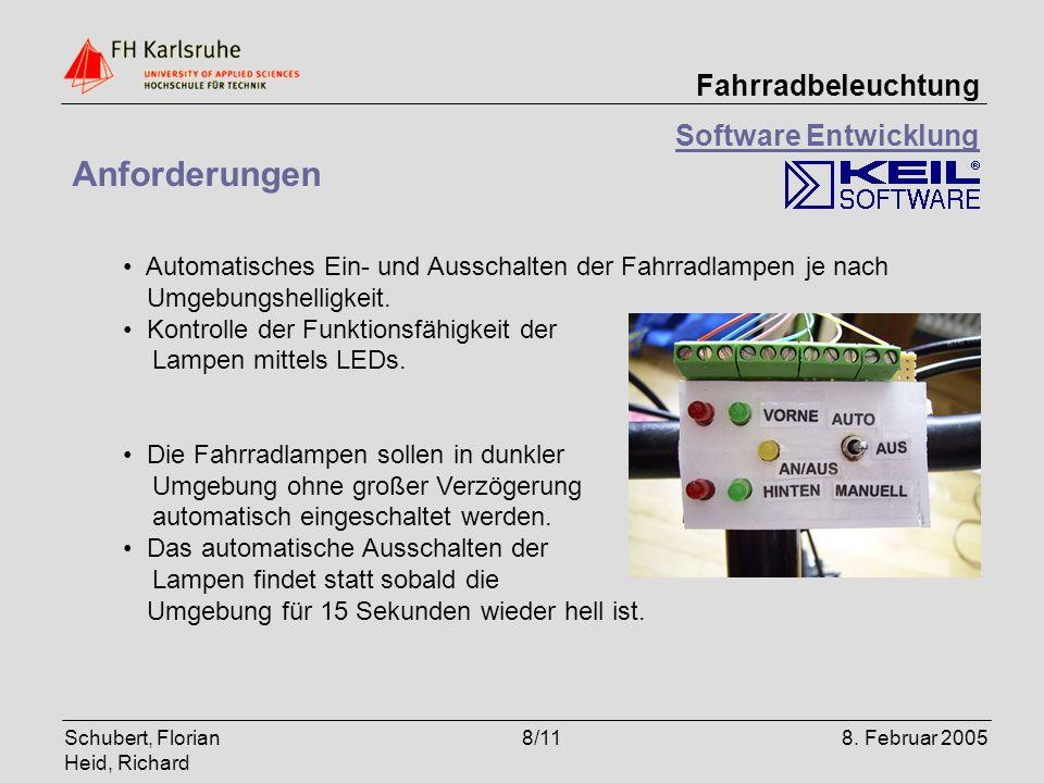 Schubert, Florian Heid, Richard 8/118. Februar 2005 Fahrradbeleuchtung Software Entwicklung Anforderungen Automatisches Ein- und Ausschalten der Fahrr
