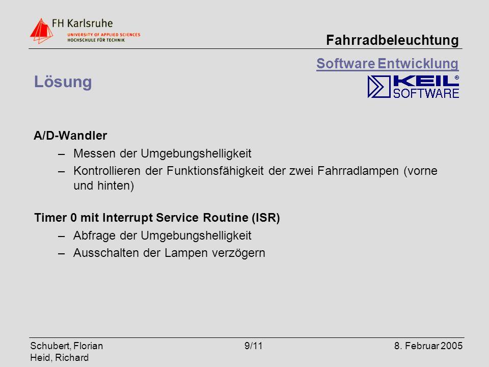 Schubert, Florian Heid, Richard 9/118. Februar 2005 Fahrradbeleuchtung Software Entwicklung Lösung A/D-Wandler –Messen der Umgebungshelligkeit –Kontro