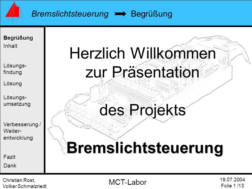 Christian Rost, Volker Schmalzriedt Bremslichtsteuerung 19.07.2004 Folie 1 /13 MCT-Labor Begrüßung Inhalt Lösung Verbesserung / Weiter- entwicklung Fa