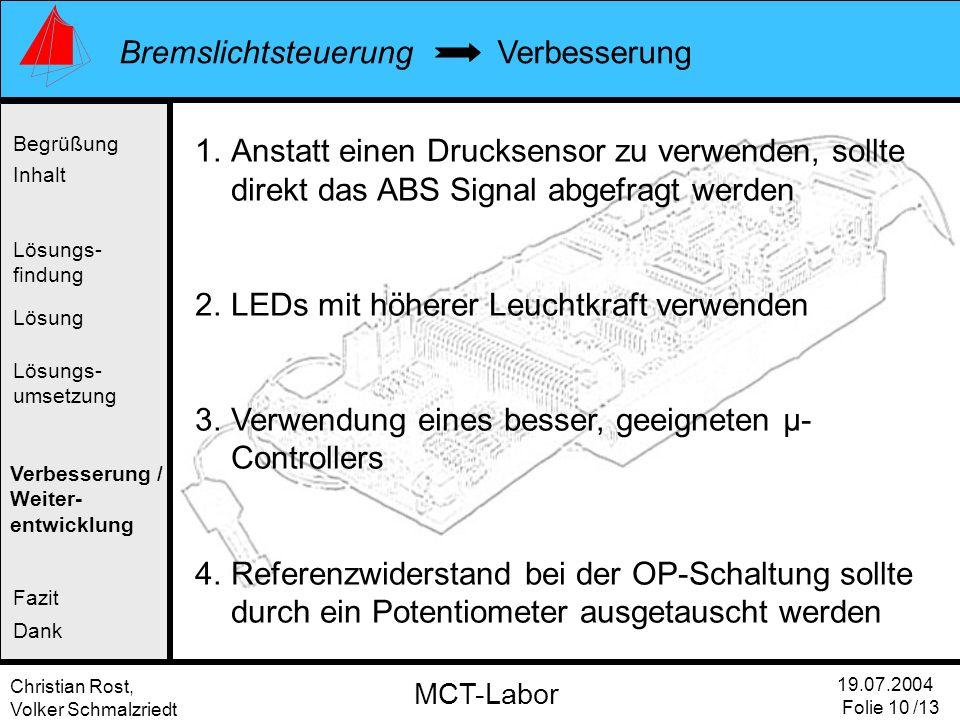Christian Rost, Volker Schmalzriedt Bremslichtsteuerung 19.07.2004 Folie 10 /13 MCT-Labor Verbesserung Begrüßung Inhalt Lösung Verbesserung / Weiter-