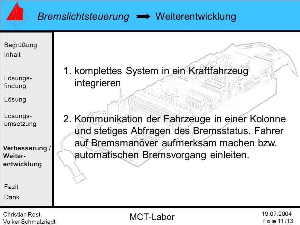 Christian Rost, Volker Schmalzriedt Bremslichtsteuerung 19.07.2004 Folie 11 /13 MCT-Labor Weiterentwicklung Begrüßung Inhalt Lösung Verbesserung / Wei