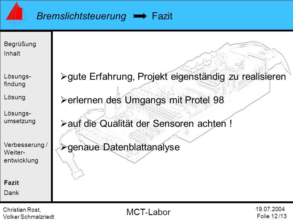 Christian Rost, Volker Schmalzriedt Bremslichtsteuerung 19.07.2004 Folie 12 /13 MCT-Labor Fazit Begrüßung Inhalt Lösung Verbesserung / Weiter- entwick