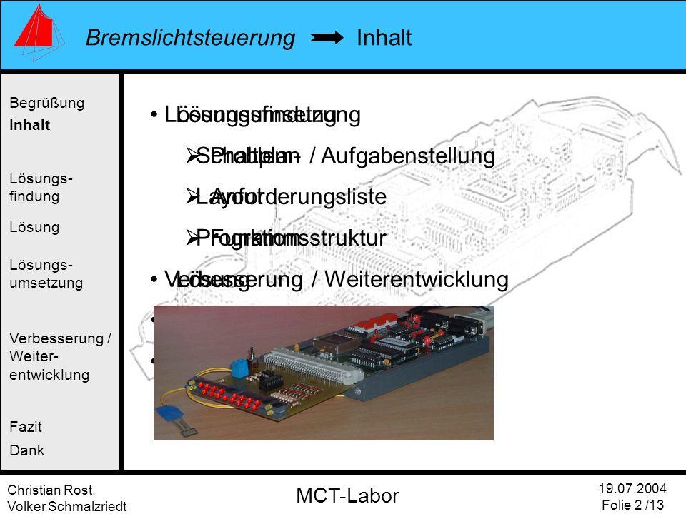Christian Rost, Volker Schmalzriedt Bremslichtsteuerung 19.07.2004 Folie 2 /13 MCT-Labor Lösungsumsetzung Schaltplan Layout Programm Verbesserung / We