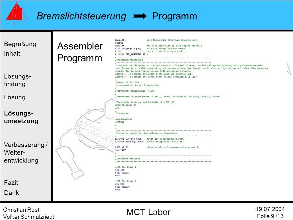 Christian Rost, Volker Schmalzriedt Bremslichtsteuerung 19.07.2004 Folie 9 /13 MCT-Labor Programm Begrüßung Inhalt Lösung Verbesserung / Weiter- entwi
