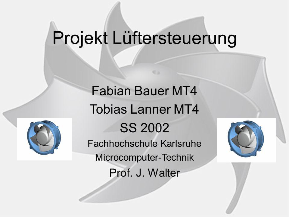 Projekt Lüftersteuerung Fabian Bauer MT4 Tobias Lanner MT4 SS 2002 Fachhochschule Karlsruhe Microcomputer-Technik Prof.