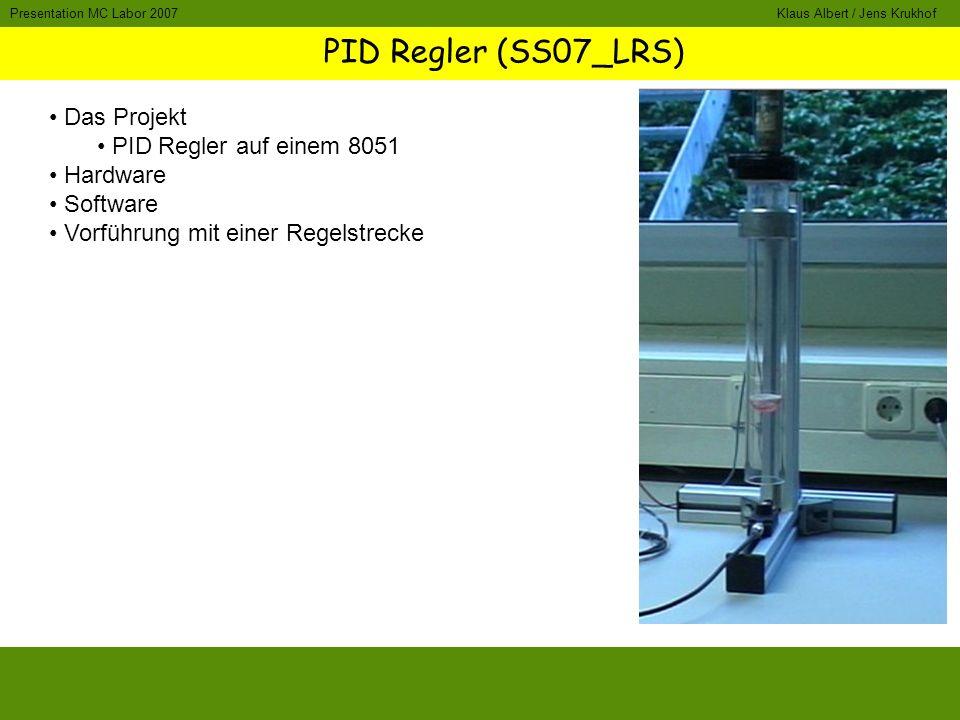 PID Regler (SS07_LRS) Klaus Albert / Jens KrukhofPresentation MC Labor 2007 Das Projekt PID Regler auf einem 8051 Hardware Software Vorführung mit einer Regelstrecke