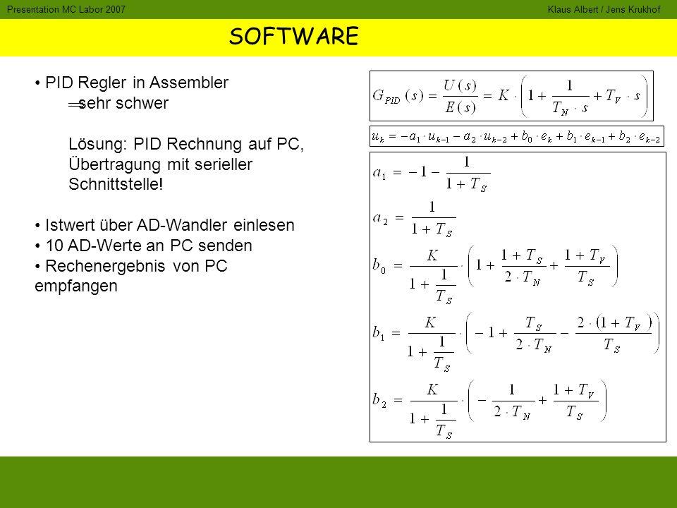 SOFTWARE Klaus Albert / Jens KrukhofPresentation MC Labor 2007 PID Regler in Assembler sehr schwer Lösung: PID Rechnung auf PC, Übertragung mit serieller Schnittstelle.