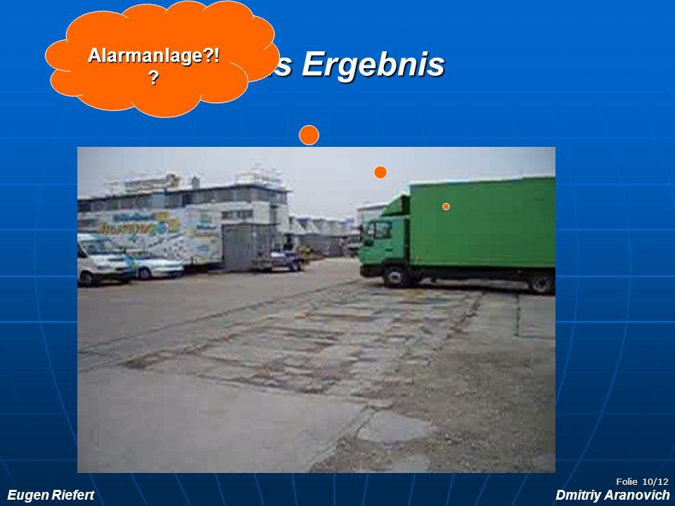 Eugen RiefertDmitriy Aranovich Folie 10/12 Das Ergebnis Alarmanlage?! ?