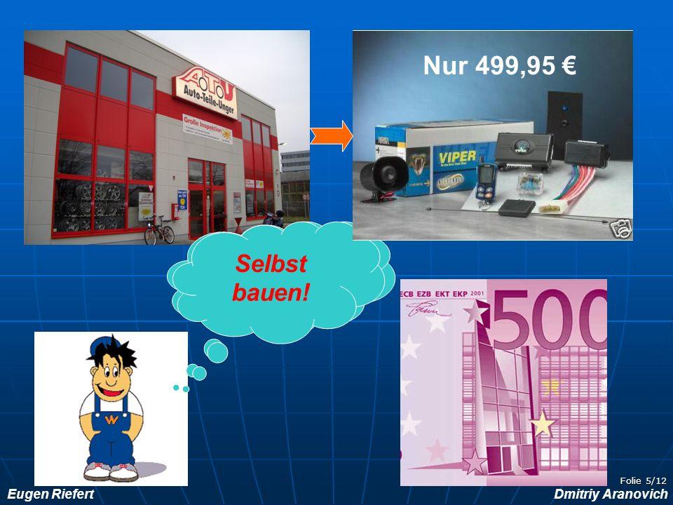 Eugen RiefertDmitriy Aranovich Folie 5/12 Studien- gebühren!!! Selbst bauen! Nur 499,95