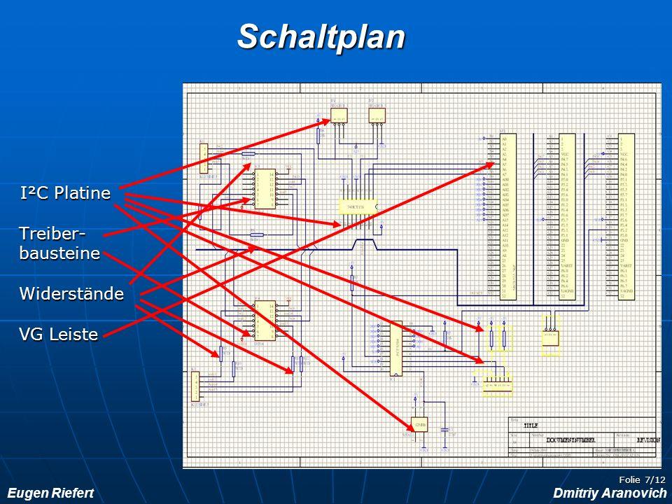 Eugen RiefertDmitriy Aranovich Folie 7/12 Schaltplan I²C Platine Treiber- Treiber- bausteine bausteine Widerstände Widerstände VG Leiste VG Leiste