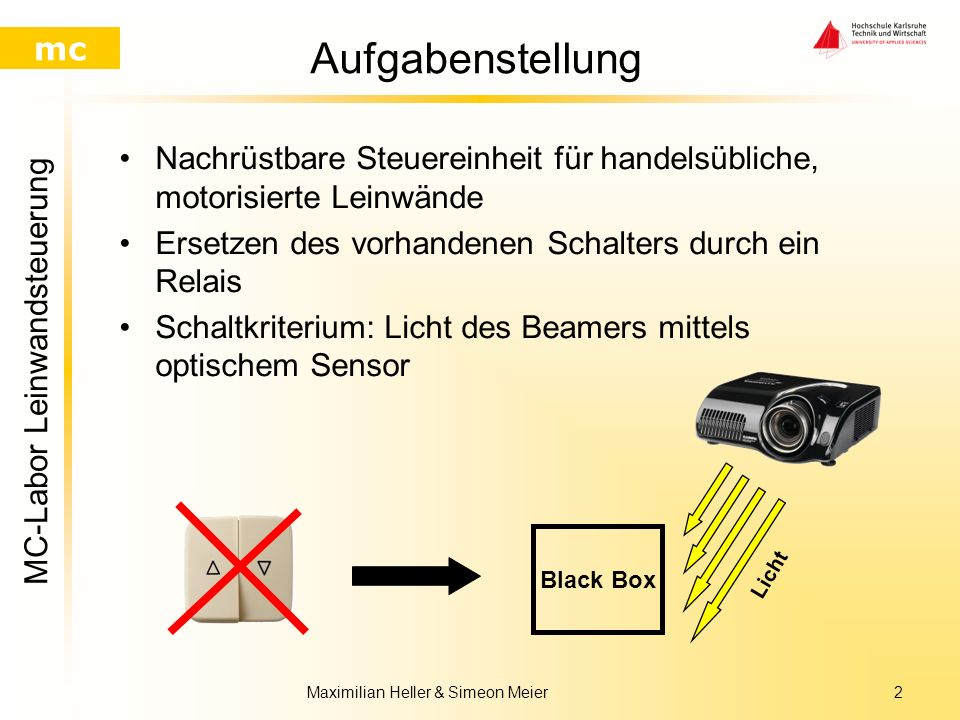 MC-Labor Leinwandsteuerung mc Maximilian Heller & Simeon Meier1 Vorstellung des Projekts Problemstellung –Bei einer Beamerpräsentation ist es lästig d