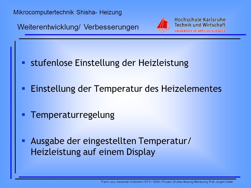 Mikrocomputertechnik Shisha- Heizung Frank Jury, Alexander Wollmann / MT 5 / SS06 / Projekt: Shisha-Heizung /Betreuung: Prof. Jürgen Walter stufenlose