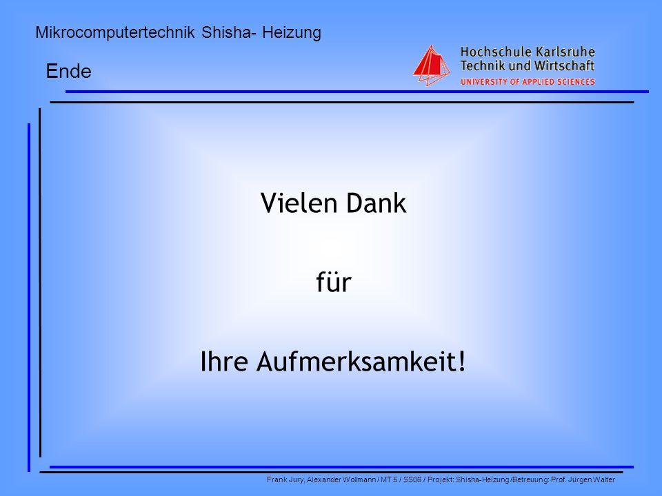 Mikrocomputertechnik Shisha- Heizung Frank Jury, Alexander Wollmann / MT 5 / SS06 / Projekt: Shisha-Heizung /Betreuung: Prof. Jürgen Walter Vielen Dan