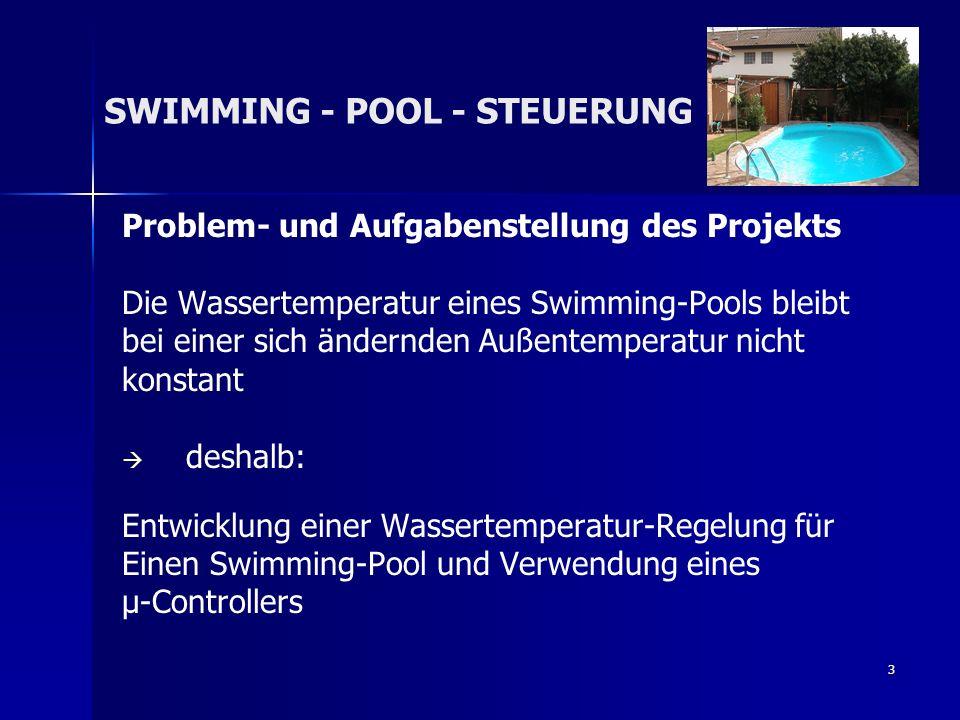 3 SWIMMING - POOL - STEUERUNG Problem- und Aufgabenstellung des Projekts Die Wassertemperatur eines Swimming-Pools bleibt bei einer sich ändernden Auß