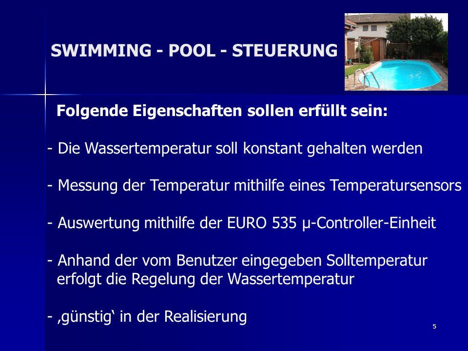 6 Unsere Lösung SWIMMING - POOL - STEUERUNG - EURO 535 mit μ-Controller - Flachbaugruppe mit I²C-Bus zur Ansteuerung der Eingabe- einheit - Temperatursensor zum Messen der Temperatur - RGB-LED zur Darstellung des jeweiligen Zustands
