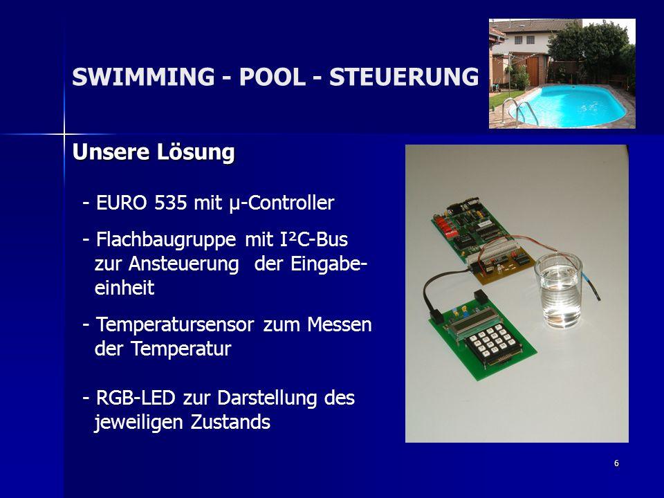 7 Prinzipielle Lösung SWIMMING - POOL - STEUERUNG Erweiterungskarte Temperatur-Sensor I²C-Karte (Display & Tastatur) Optische Ausgabe (RGB-LED) EURO 535 Stecker- leiste I²C-BUS