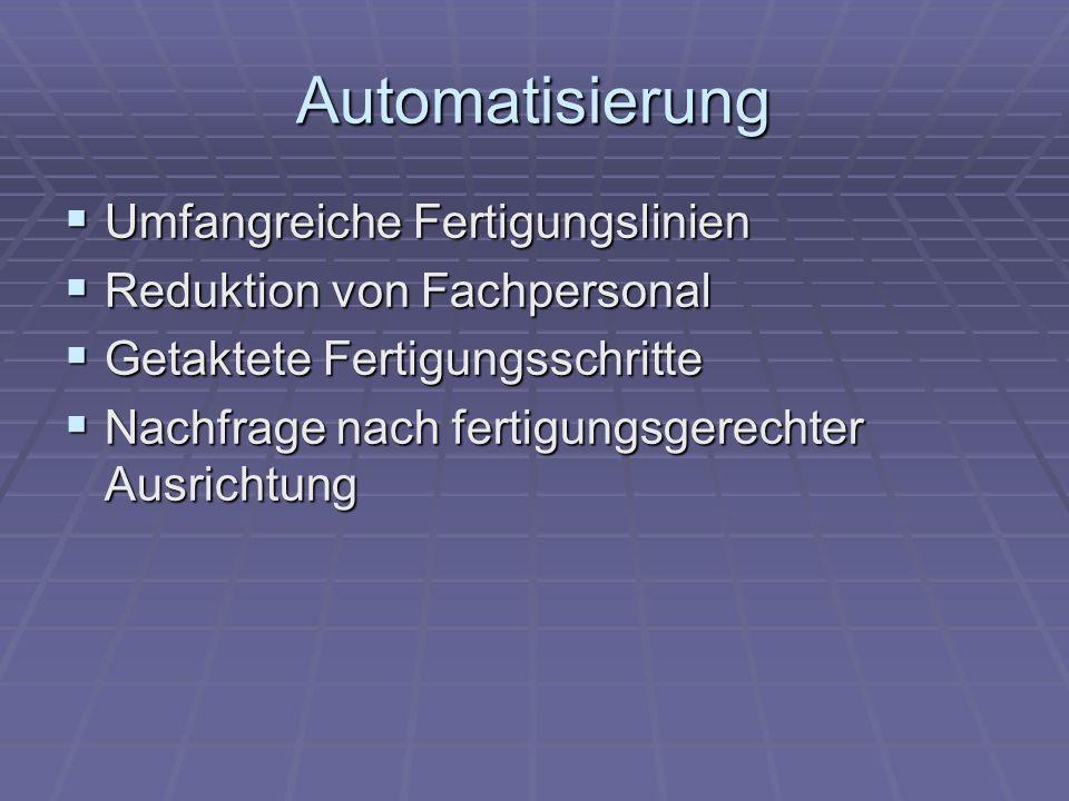 Automatisierung Umfangreiche Fertigungslinien Umfangreiche Fertigungslinien Reduktion von Fachpersonal Reduktion von Fachpersonal Getaktete Fertigungs