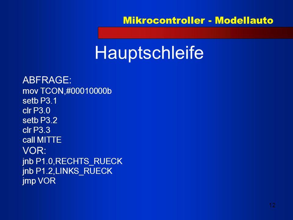 Mikrocontroller - Modellauto 12 Hauptschleife ABFRAGE: mov TCON,#00010000b setb P3.1 clr P3.0 setb P3.2 clr P3.3 call MITTE VOR: jnb P1.0,RECHTS_RUECK