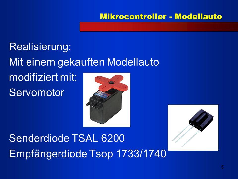Mikrocontroller - Modellauto 5 Realisierung: Mit einem gekauften Modellauto modifiziert mit: Servomotor Senderdiode TSAL 6200 Empfängerdiode Tsop 1733