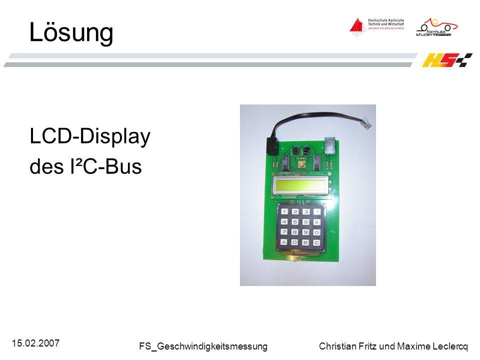 FS_Geschwindigkeitsmessung Christian Fritz und Maxime Leclercq 15.02.2007 Lösung LCD-Display des I²C-Bus