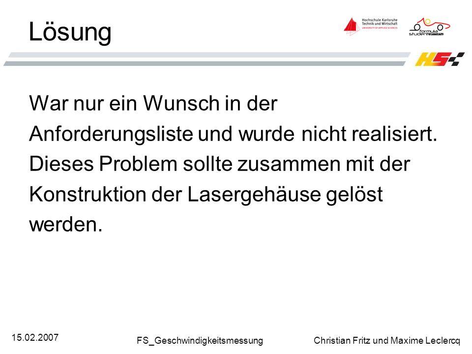 FS_Geschwindigkeitsmessung Christian Fritz und Maxime Leclercq 15.02.2007 Lösung War nur ein Wunsch in der Anforderungsliste und wurde nicht realisier