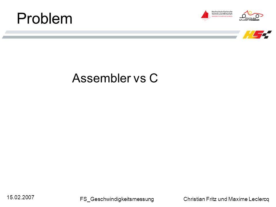 FS_Geschwindigkeitsmessung Christian Fritz und Maxime Leclercq 15.02.2007 Problem Assembler vs C