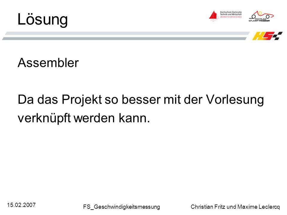 FS_Geschwindigkeitsmessung Christian Fritz und Maxime Leclercq 15.02.2007 Lösung Assembler Da das Projekt so besser mit der Vorlesung verknüpft werden