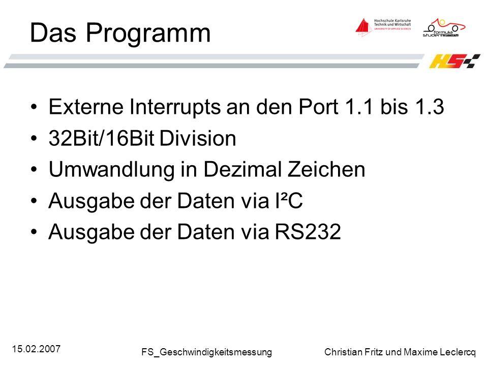 FS_Geschwindigkeitsmessung Christian Fritz und Maxime Leclercq 15.02.2007 Das Programm Externe Interrupts an den Port 1.1 bis 1.3 32Bit/16Bit Division