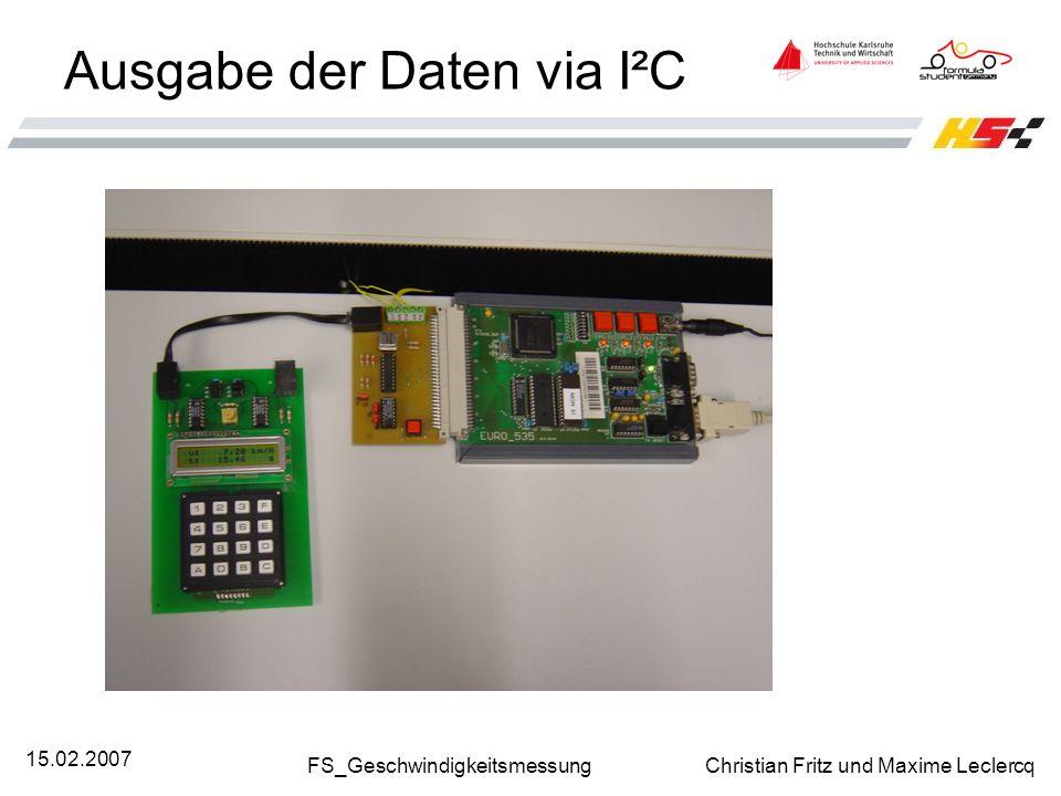 FS_Geschwindigkeitsmessung Christian Fritz und Maxime Leclercq 15.02.2007 Ausgabe der Daten via I²C