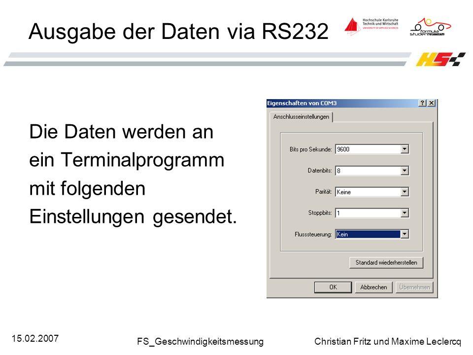 FS_Geschwindigkeitsmessung Christian Fritz und Maxime Leclercq 15.02.2007 Ausgabe der Daten via RS232 Die Daten werden an ein Terminalprogramm mit fol