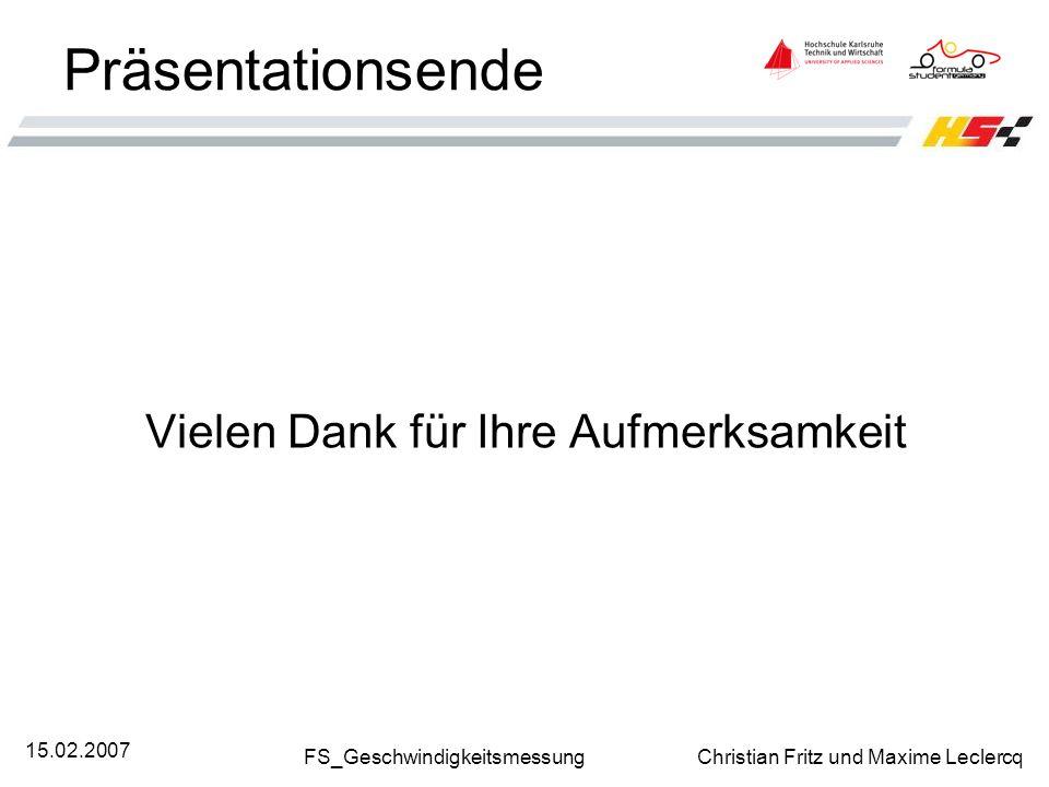 FS_Geschwindigkeitsmessung Christian Fritz und Maxime Leclercq 15.02.2007 Präsentationsende Vielen Dank für Ihre Aufmerksamkeit