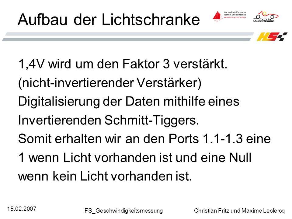 FS_Geschwindigkeitsmessung Christian Fritz und Maxime Leclercq 15.02.2007 Aufbau der Lichtschranke 1,4V wird um den Faktor 3 verstärkt. (nicht-inverti