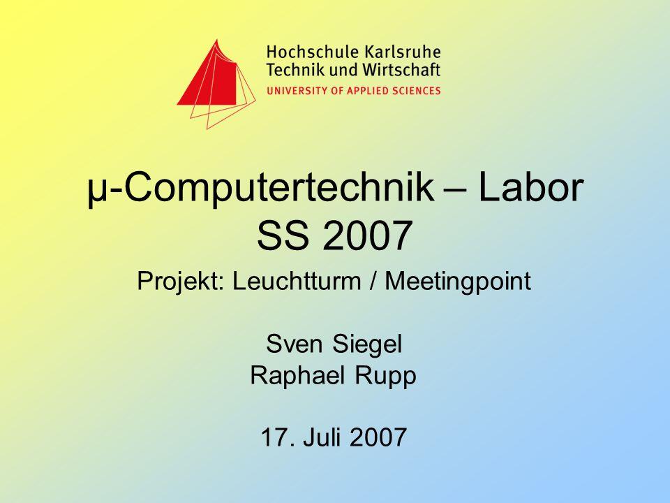 µ-Computertechnik – Labor SS 2007 Projekt: Leuchtturm / Meetingpoint Sven Siegel Raphael Rupp 17. Juli 2007