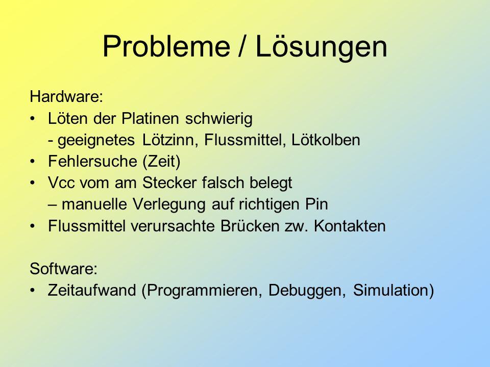 Probleme / Lösungen Hardware: Löten der Platinen schwierig - geeignetes Lötzinn, Flussmittel, Lötkolben Fehlersuche (Zeit) Vcc vom am Stecker falsch b