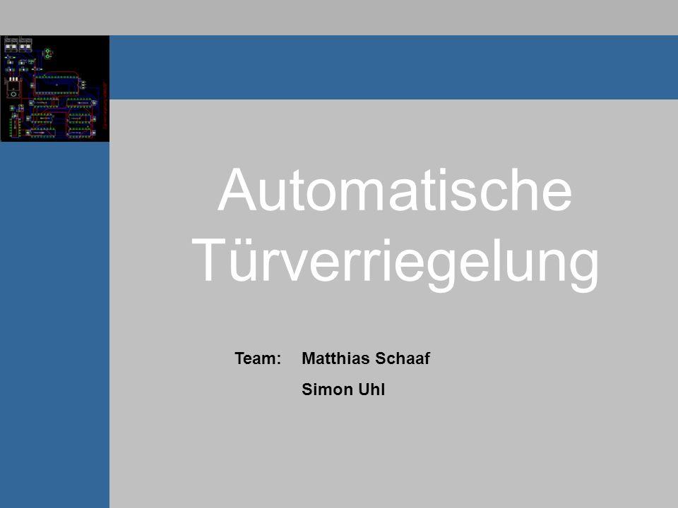 Automatische Türverriegelung Team: Matthias Schaaf Simon Uhl