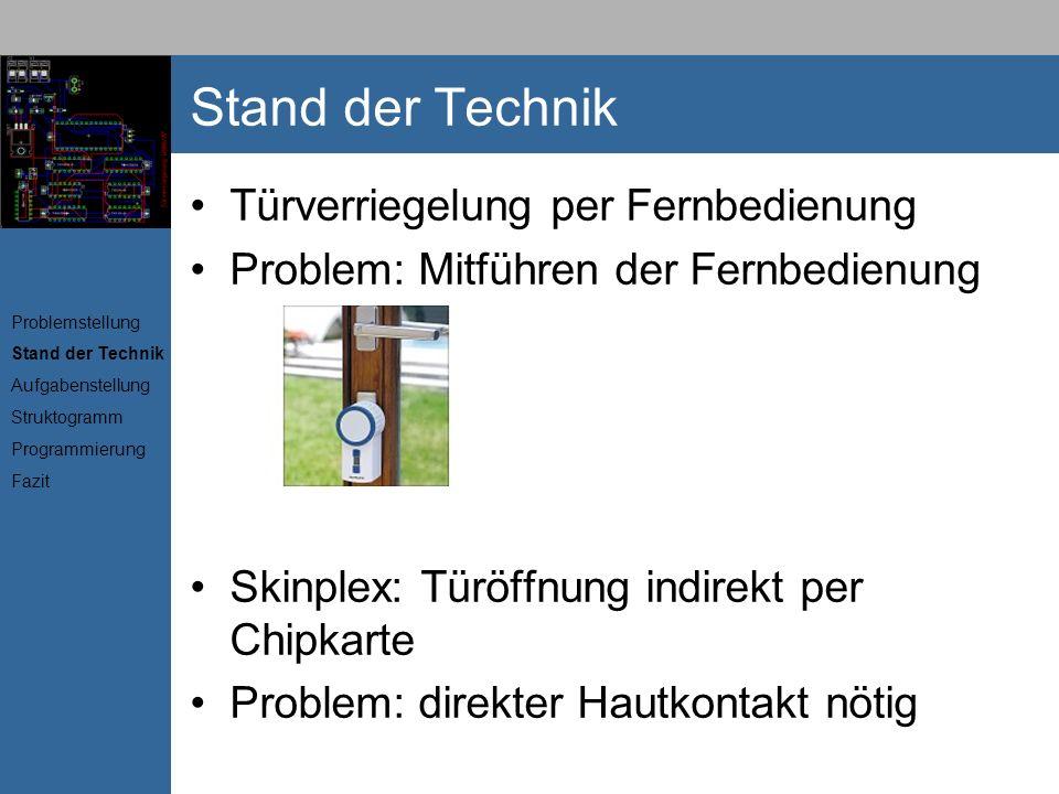 Stand der Technik Türverriegelung per Fernbedienung Problem: Mitführen der Fernbedienung Skinplex: Türöffnung indirekt per Chipkarte Problem: direkter