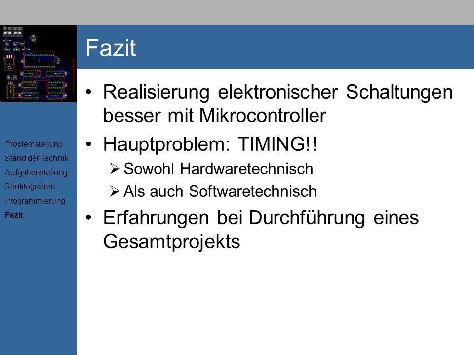 Realisierung elektronischer Schaltungen besser mit Mikrocontroller Hauptproblem: TIMING!! Sowohl Hardwaretechnisch Als auch Softwaretechnisch Erfahrun