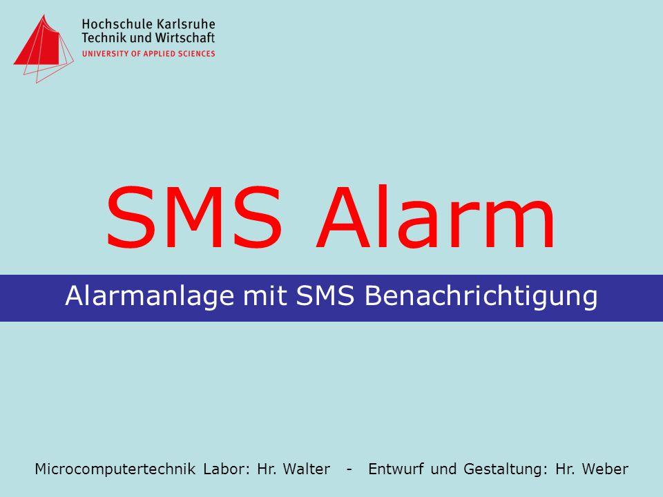 SMS Alarm Alarmanlage mit SMS Benachrichtigung Microcomputertechnik Labor: Hr. Walter - Entwurf und Gestaltung: Hr. Weber