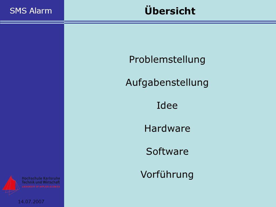 SMS Alarm Problemstellung Aufgabenstellung Idee Hardware Software Vorführung Übersicht 14.07.2007