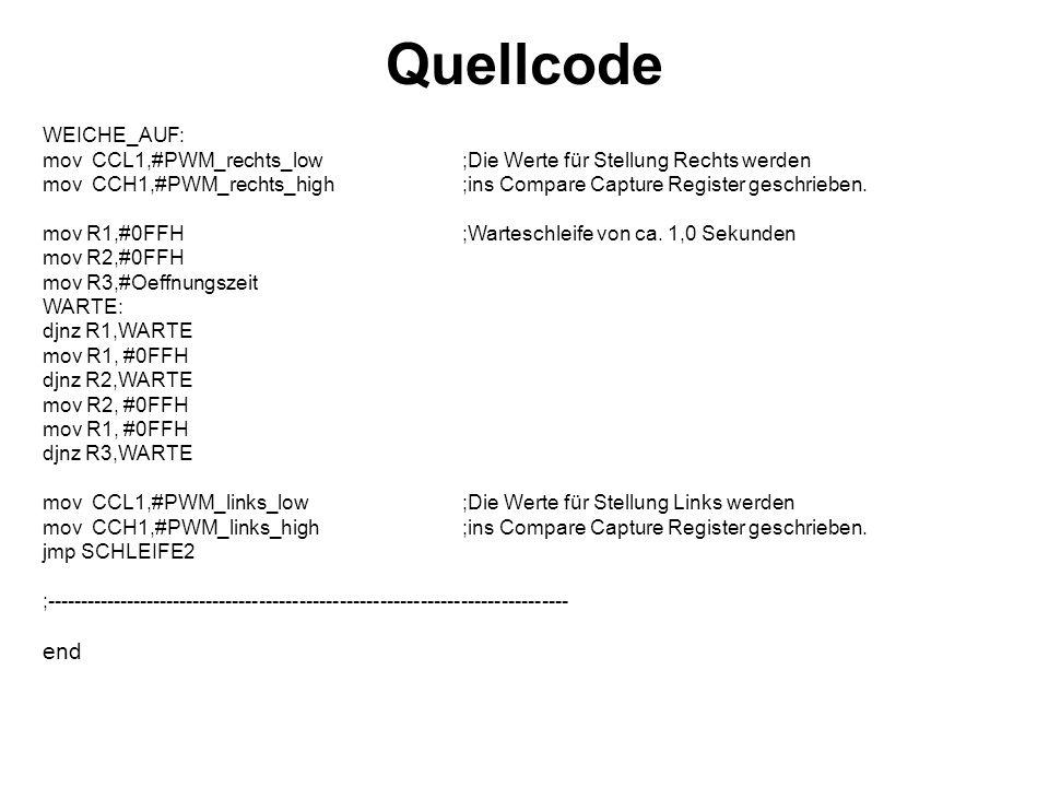 Quellcode WEICHE_AUF: mov CCL1,#PWM_rechts_low ;Die Werte für Stellung Rechts werden mov CCH1,#PWM_rechts_high ;ins Compare Capture Register geschrieb