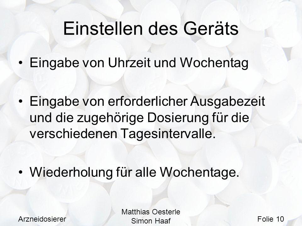 Arzneidosierer Matthias Oesterle Simon Haaf Folie 10 Einstellen des Geräts Eingabe von Uhrzeit und Wochentag Eingabe von erforderlicher Ausgabezeit un