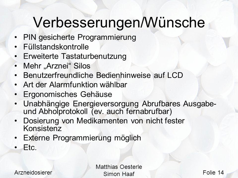 Arzneidosierer Matthias Oesterle Simon Haaf Folie 14 Verbesserungen/Wünsche PIN gesicherte Programmierung Füllstandskontrolle Erweiterte Tastaturbenut